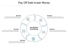 Pay Off Debt Invest Money Ppt PowerPoint Presentation Visual Aids Background Images Cpb Pdf Pdf