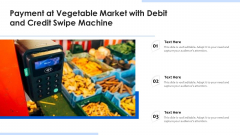 Payment At Vegetable Market With Debit And Credit Swipe Machine Ppt PowerPoint Presentation Gallery Elements PDF