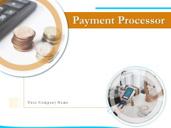 Payment Processor Ppt PowerPoint Presentation Complete Deck With Slides