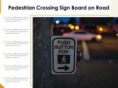 Pedestrian Crossing Sign Board On Road Ppt PowerPoint Presentation File Deck PDF