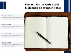 Pen And Eraser With Blank Notebook On Wooden Table Ppt PowerPoint Presentation File Background Image PDF
