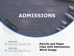 Pencils And Paper Clips With Admissions Word Image Ppt PowerPoint Presentation File Tips PDF