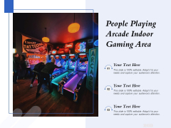 People Playing Arcade Indoor Gaming Area Ppt PowerPoint Presentation Summary Show PDF