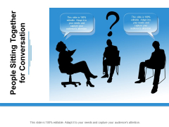 People Sitting Together For Conversation Ppt PowerPoint Presentation Slides Show
