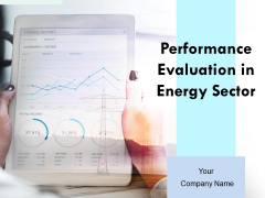 Performance Evaluation In Energy Sector Ppt PowerPoint Presentation Complete Deck With Slides