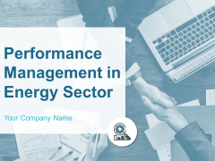 Performance Management In Energy Sector Ppt PowerPoint Presentation Complete Deck With Slides