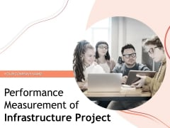 Performance Measuement Of Infrastructure Project Ppt PowerPoint Presentation Complete Deck With Slides