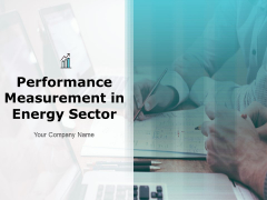 Performance Measurement In Energy Sector Ppt PowerPoint Presentation Complete Deck With Slides