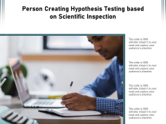 Person Creating Hypothesis Testing Based On Scientific Inspection Ppt PowerPoint Presentation File Infographic Template PDF