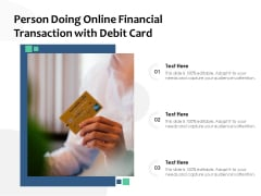 Person Doing Online Financial Transaction With Debit Card Ppt PowerPoint Presentation File Background Designs PDF