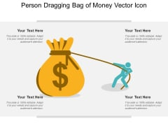 Person Dragging Bag Of Money Vector Icon Ppt PowerPoint Presentation Model Graphics PDF