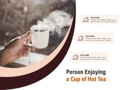 Person Enjoying A Cup Of Hot Tea Ppt PowerPoint Presentation Visual Aids Slides