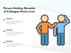 Person Holding Shoulder Of Colleague Vector Icon Ppt PowerPoint Presentation Gallery Information PDF