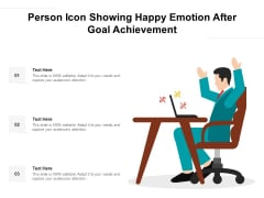 Person Icon Showing Happy Emotion After Goal Achievement Ppt PowerPoint Presentation File Model PDF