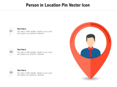 Person In Location Pin Vector Icon Ppt PowerPoint Presentation Show Graphics Example