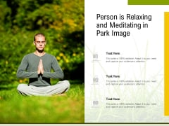 Person Is Relaxing And Meditating In Park Image Ppt PowerPoint Presentation Files PDF