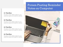 Person Pasting Reminder Notes On Computer Ppt PowerPoint Presentation Show Infographics PDF