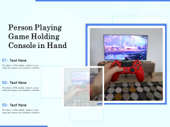 Person Playing Game Holding Console In Hand Ppt PowerPoint Presentation Gallery Diagrams PDF