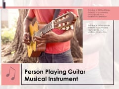 Person Playing Guitar Musical Instrument Ppt PowerPoint Presentation Gallery Infographic Template PDF