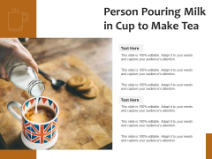 Person Pouring Milk In Cup To Make Tea Ppt PowerPoint Presentation Gallery Pictures PDF