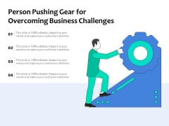 Person Pushing Gear For Overcoming Business Challenges Ppt PowerPoint Presentation Slides Outfit PDF