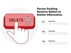 Person Pushing Remove Button To Delete Information Ppt PowerPoint Presentation Show Inspiration PDF