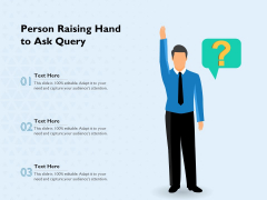 Person Raising Hand To Ask Query Ppt PowerPoint Presentation Gallery Examples PDF