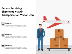 Person Receiving Shipments Via Air Transportation Vector Icon Ppt PowerPoint Presentation File Images PDF