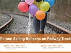 Person Selling Balloons On Railway Track Ppt PowerPoint Presentation Gallery File Formats PDF