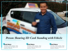 Person Showing Id Card Standing With Vehicle Ppt PowerPoint Presentation Show Clipart PDF