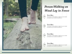 Person Walking On Wood Log In Forest Ppt PowerPoint Presentation Inspiration Examples PDF