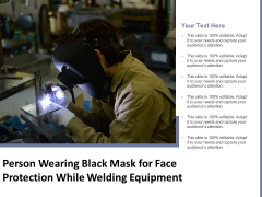 Person Wearing Black Mask For Face Protection While Welding Equipment Ppt PowerPoint Presentation File Slide PDF