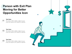 Person With Exit Plan Moving For Better Opportunities Icon Ppt PowerPoint Presentation Gallery Graphics PDF
