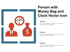 Person With Money Bag And Clock Vector Icon Ppt PowerPoint Presentation File Model PDF