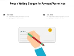 Person Writing Cheque For Payment Vector Icon Ppt PowerPoint Presentation Gallery Clipart Images PDF