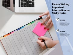 Person Writing Important Information On Sticky Notes Ppt PowerPoint Presentation Inspiration Samples PDF