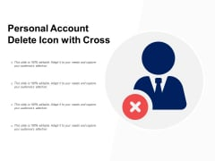Personal Account Delete Icon With Cross Ppt PowerPoint Presentation Portfolio Icons