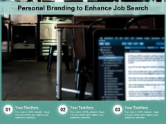 Personal Branding To Enhance Job Search Ppt PowerPoint Presentation Gallery Example Topics PDF