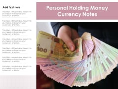 Personal Holding Money Currency Notes Ppt PowerPoint Presentation Infographic Template Rules PDF