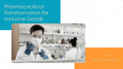 Pharmaceutical Transformation For Inclusive Goods Ppt PowerPoint Presentation Complete Deck With Slides