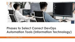 Phases To Select Correct Devops Automation Tools Information Technology Ppt PowerPoint Presentation Complete Deck With Slides