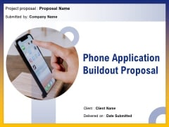 Phone Application Buildout Proposal Ppt PowerPoint Presentation Complete Deck With Slides