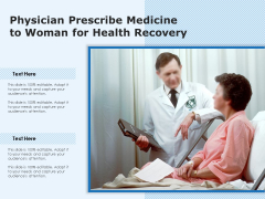 Physician Prescribe Medicine To Woman For Health Recovery Ppt PowerPoint Presentation Show Background Images PDF