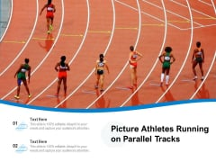 Picture Athletes Running On Parallel Tracks Ppt PowerPoint Presentation Gallery Mockup PDF