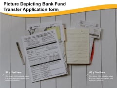 Picture Depicting Bank Fund Transfer Application Form Ppt PowerPoint Presentation Gallery Pictures PDF