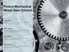 Picture Mechanical Wheel Gear Control Ppt PowerPoint Presentation Visual Aids Files