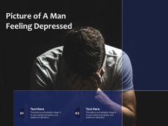 Picture Of A Man Feeling Depressed Ppt PowerPoint Presentation Gallery Display PDF