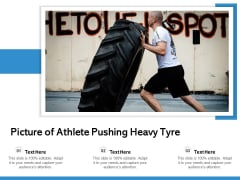Picture Of Athlete Pushing Heavy Tyre Ppt PowerPoint Presentation Pictures Graphics PDF