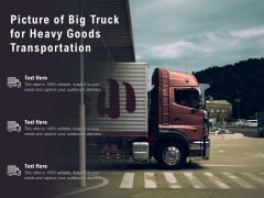 Picture Of Big Truck For Heavy Goods Transportation Ppt PowerPoint Presentation Outline Templates