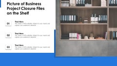 Picture Of Business Project Closure Files On The Shelf Ppt Professional Information PDF